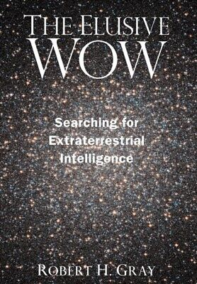 THE ELUSIVE WOW: SEARCHING FOR EXTRATERR, Gray, Professor Robert ...