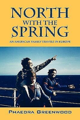 North Spring An American Family Travels in Europe   Greenwood Phaedra