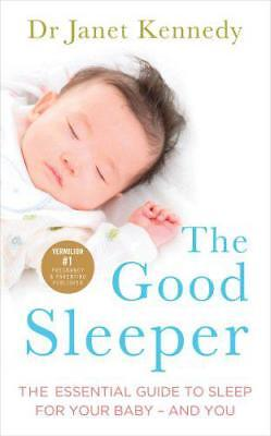 The Good Sleeper: The Essential Guide to Sleep for Your Baby - and You by Kenned