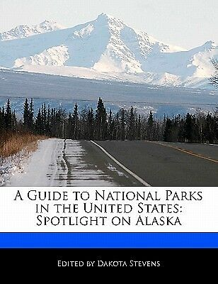 A Guide National Parks in United States Spotlight on Alas by Stevens Dakota