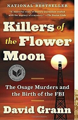 Killers of the Flower Moon The Osage Murders & the Birth of the FBI David Grann