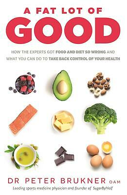 A Fat Lot of Good: How the Experts Got Food and Diet So Wrong and What You Can D