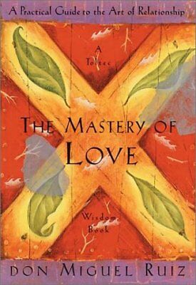 Toltec Wisdom: The Mastery of Love : A Practical Guide to the Art of...