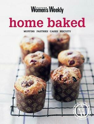 Home Baked: Muffins, Pastries, Cakes, Biscuits (Australian Women's Weekly), Clar