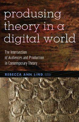 Produsing Theory in a Digital World: The Intersection of Audiences and Productio
