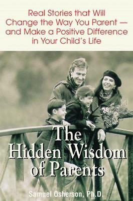 The Hidden Wisdom of Parents: Real Stories That Will Change the Way You Parent -