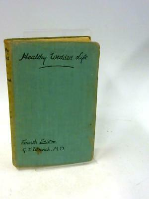 Healthy Wedded Life: A Medical Guide for Wi Wrench, Guy Theodore 1935 Book 78177