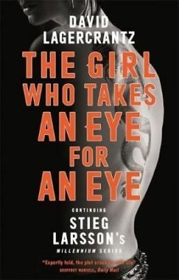 The Girl Who Takes an Eye for an Eye: Continuing Stieg Larsson's Millennium NEW