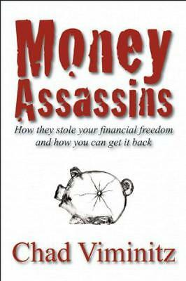 Money Assassins: How They Stole Your Financial Freedom and How You Can Get It Ba