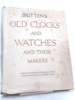 Britten's Old Clocks and Watches and their  G. H. Baillie 1956 Book 63728