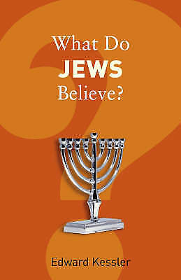 What Do Jews Believe?, Edward Kessler