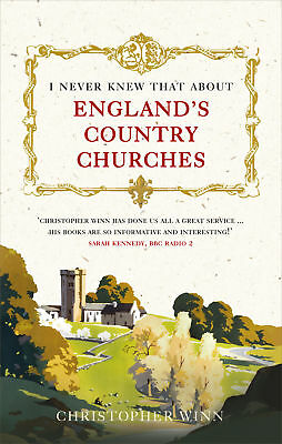 I Never Knew That About England's Country Churches, Christopher Winn