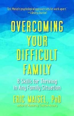 Overcoming Your Difficult Family, Eric Maisel