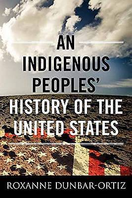 An Indigenous Peoples' History of the United States, Dunbar Ortiz, Roxanne