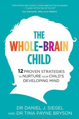The Whole-Brain Child: 12 Proven Strategies to Nurture Your Child's Developing,