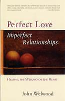 Perfect Love, Imperfect Relationships, John Welwood
