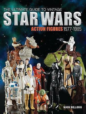 The Ultimate Guide to Vintage Star Wars Action Figures, 1977-1985, Bellomo, Mark