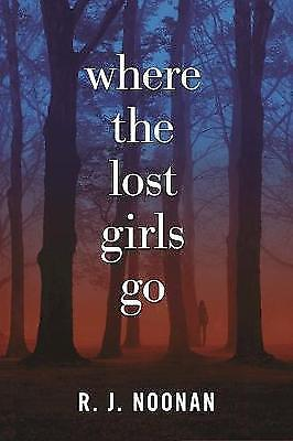 Where the Lost Girls Go, R. J. Noonan