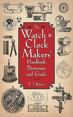 The Watch & Clock Makers' Handbook, Dictionary, and Guide, F. J. Britten