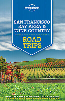 Lonely Planet San Francisco Bay Area & Wine Country Road Trips, Lonely Planet