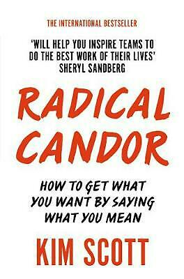 Radical Candor: How to Get What You Want by Saying What You Mean by Kim Scott Pa