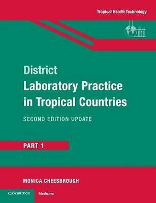 District Laboratory Practice in Tropical Countries, Part 1 2nd Edition by Monica