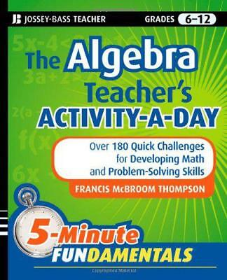 The Algebra Teacher's Activity-a-day, Grades 6-12: Over 180 Quick Challenges for