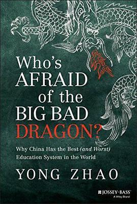 Who's Afraid of the Big Bad Dragon?: Why China Has the Best (and Worst) Educatio