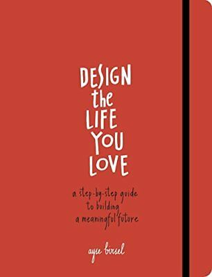 Design the Life You Love: A Step-By-Step Guide to Building a Meaningful Future-A