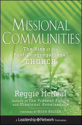 Missional Communities: The Rise of the Post-Congregational Church, Mcneal, Reggi
