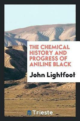 The chemical history and progress of aniline black by John Lightfoot (English) P