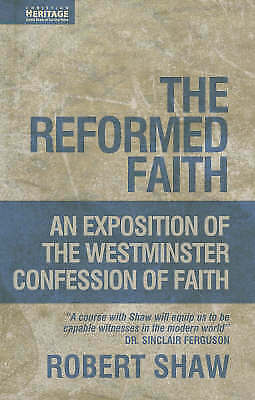 The Reformed Faith: An Exposition of the Westminster Confession of Faith by Shaw