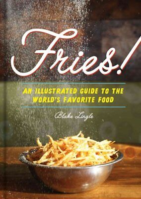 Fries! : An Illustrated Guide to the World's Favorite Food by Blake Lingle...