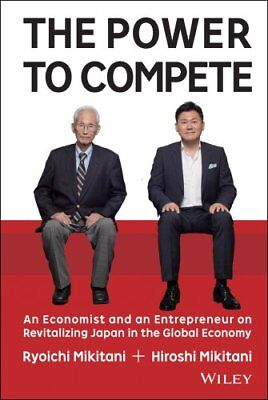 The Power to Compete : An Economist and an Entrepreneur on Revitalizing Japan...
