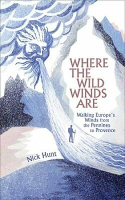 Where the Wild Winds Are : Walking Europe's Invisible Pathways by Nick Hunt...