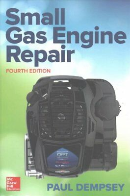 Small Gas Engine Repair, Fourth Edition by Paul Dempsey (2017, Paperback)