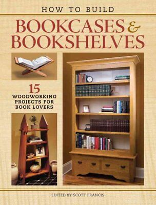 Building Bookcases and Bookshelves : 15 Woodworking Projects for Book Lovers...