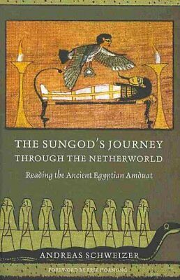 The Sungod's Journey Through the Netherworld : Reading the Ancient Egyptian...
