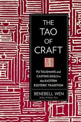 The Tao of Craft : Fu Talismans and Casting Sigils in the Eastern Esoteric...