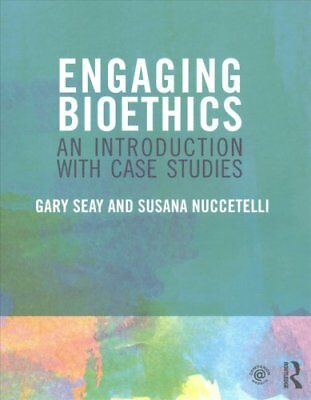 Engaging Bioethics : An Introduction with Case Studies by Gary Seay and...