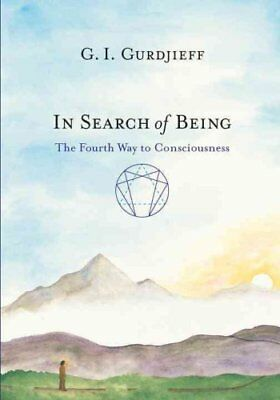In Search of Being : The Fourth Way to Consciousness by G. I. Gurdjieff...