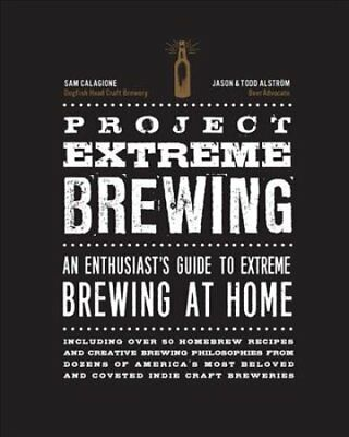 Project Extreme Brewing : An Enthusiast's Guide to Extreme Brewing at Home by...