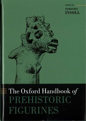Oxford Handbooks: The Oxford Handbook of Prehistoric Figurines (2017, Hardcover)