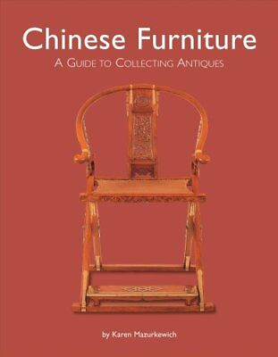 Chinese Furniture : A Guide to Collecting Antiques by Karen Mazurkewich...
