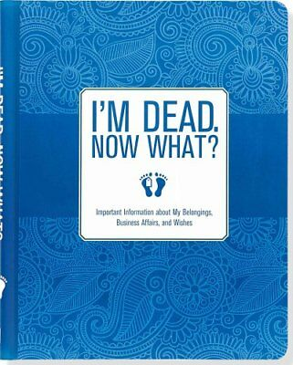 I'm Dead. Now What? Important Information about My Belongings, ... 9781441317995
