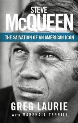 Steve Mcqueen : The Salvation of an American Icon by Greg Laurie and Marshall...