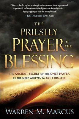 The Priestly Prayer of the Blessing : The Ancient Secret for Supernatural...
