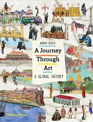 A Journey Through Art : A Global Art Adventure by Aaron Rosen and Lucy...