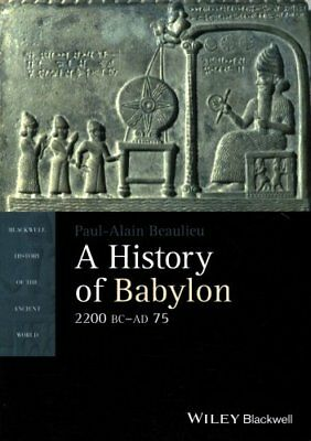 Blackwell History of the Ancient World: A History of Babylon, 2200 BC - AD 75...