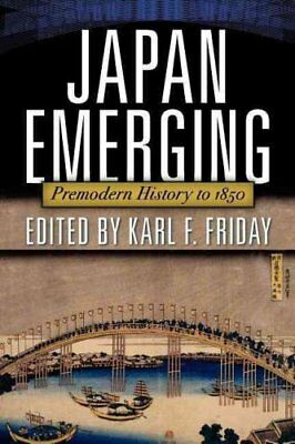 Japan Emerging : Premodern History To 1850 by Karl Friday (2012, Paperback)